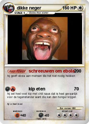 Pok 233 Mon Dikke Neger Schreeuwen Om Ebola My Pokemon Card