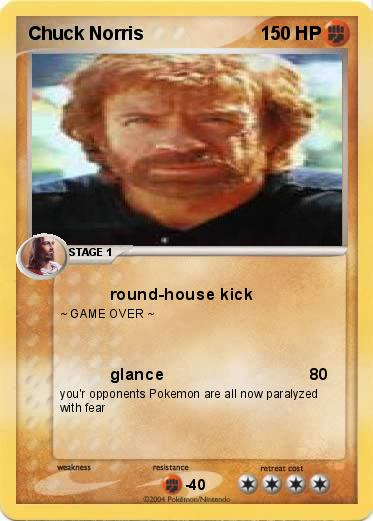 Name : Chuck Norris. Type : Fighting. Attack 1 : round-house kick
