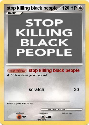 Pokémon stop killing black people - stop killing black ...