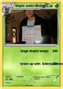stupid Justin