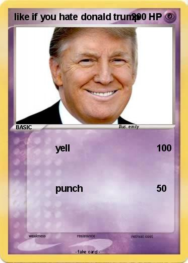 Pokemon like if you hate donald trump