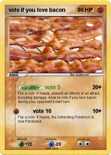 Pokemon vote if you love bacon