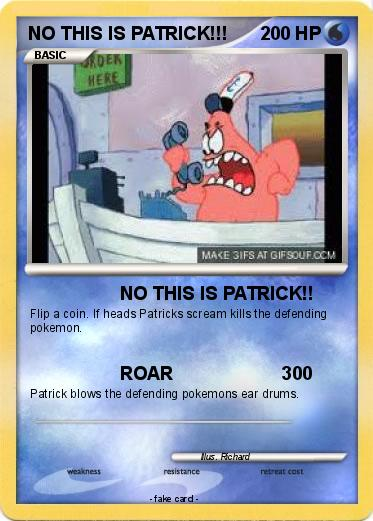 Pokemon NO THIS IS PATRICK!!!