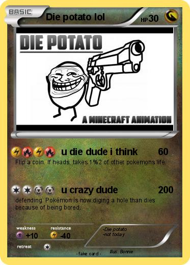 Pokemon Die potato lol