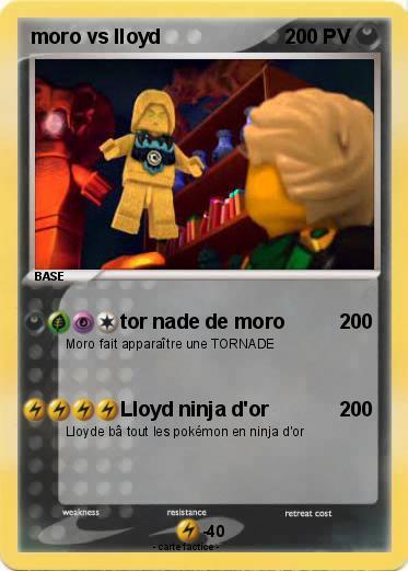 Pok mon moro vs lloyd tor nade de moro ma carte pok mon - Carte ninjago ...