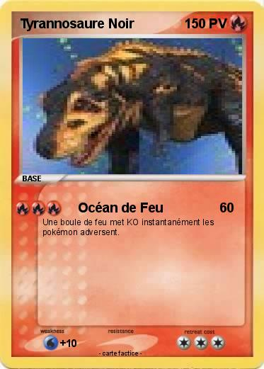 Pok mon tyrannosaure noir 4 4 oc an de feu ma carte - Pierre feu pokemon noir ...