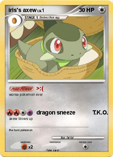 Pokémon iris s axew 7 7 - >:( - My Pokemon Card