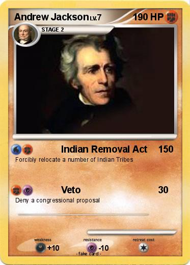 Indian Removal Act Andrew Jackson pokémon andrew jackson 22 22 - indian removal act - my pokemon card