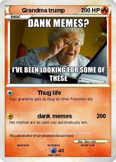 Vr8jJqcCNROI pok�mon grandma trump thug life my pokemon card,Trump Dank Memes