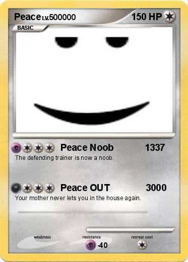 Pokémon Peace 28 28 - Peace Noob 1337 - My Pokemon Card