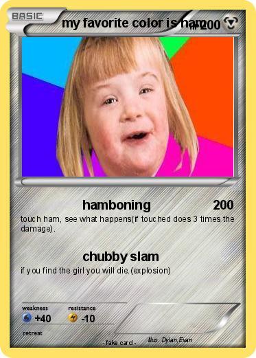pok233mon my favorite color is ham hamboning my pokemon card