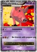 Crazy pig thing