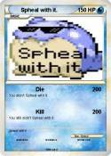Spheal with it.