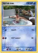 Hot tub man.