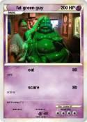 fat green guy